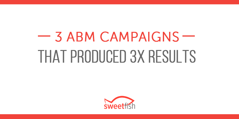 3 ABM Campaigns That Produced 3x Results