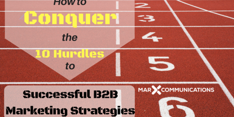How to Conquer the 10 Hurdles to Successful B2B Marketing Strategies