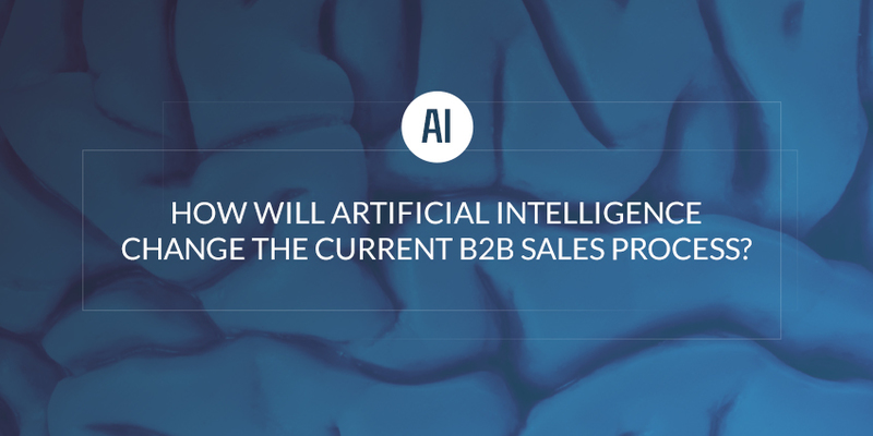 How Will Artificial Intelligence Change the Current B2B Sales Process?