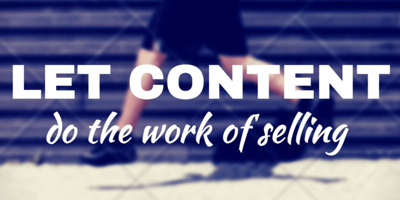 Work Smarter, Not Harder: Let Content Do the Work of Selling